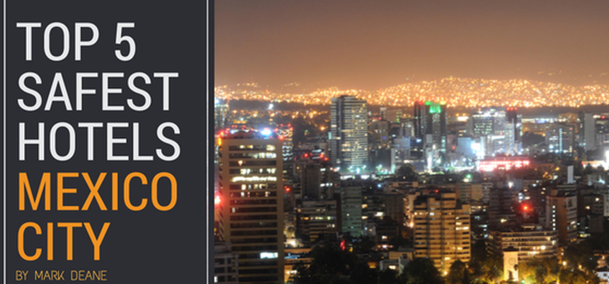 The Top 5 Safest Hotels in Mexico City